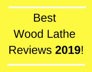Best Wood Lathe Reviews