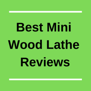 Best Mini Wood Lathe Reviews 2020